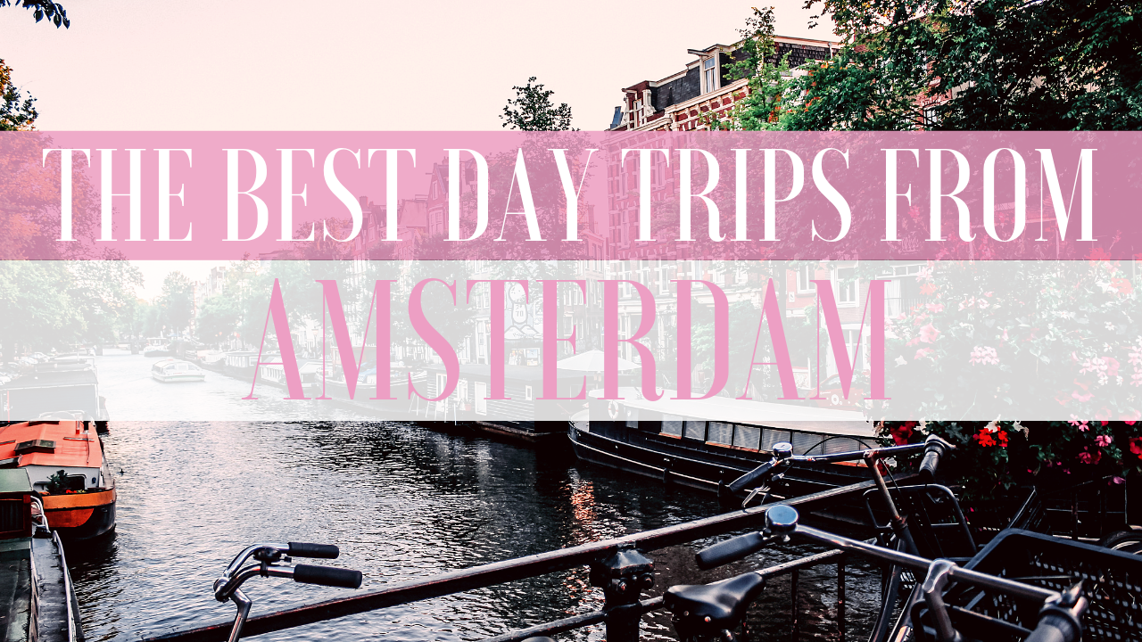 The Best Day Trips from Amsterdam – Recommended by Travelers!